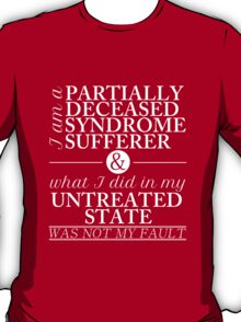 Partially Deceased Syndrome Sufferer (White Print) T-Shirt