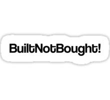 Built Not Bought! Sticker