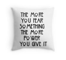 the more you fear something, the more power you give it Throw Pillow