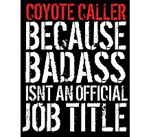 Funny 'Coyote Caller because Badass isn't an official job title' t-shirt Photographic Print
