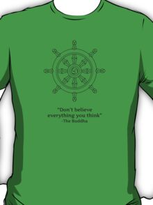 Don't Believe Everything You Think. T-Shirt