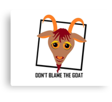 DON'T BLAME THE GOAT Canvas Print