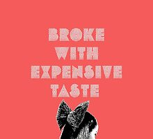 Broke With Expensive Taste by artxjeremy