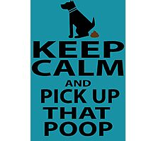 Keep Calm & Pick Up That Poop Photographic Print