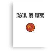 Ball Is Life ( Basketball ) Canvas Print