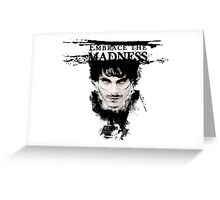 Embrace the madness Greeting Card