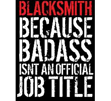 Funny Blacksmith because Badass isn't an official job title' t-shirt and accessories Photographic Print