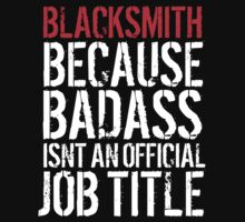 Funny Blacksmith because Badass isn't an official job title' t-shirt and accessories T-Shirt