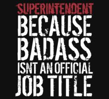 Humorous Superintendent because Badass Isn't an Official Job Title' Tshirt, Accessories and Gifts by Albany Retro