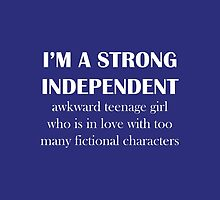 I'M A STRONG INDEPENDENT teenage girl who is in love with too many fictional characters by kristavp