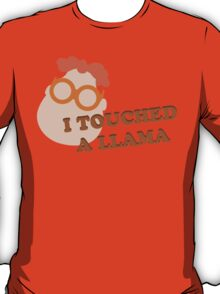 I Touched A Llama- Carl T-Shirt
