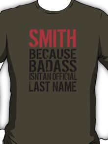 Awesome Smith because Badass Isn't an Official Last Name' Tshirt, Accessories and Gifts T-Shirt