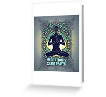 "MEDITATION IS ""SILENT PRAYER"" Greeting Card"