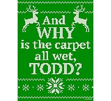 "Christmas Vacation ""And WHY is the carpet all wet, TODD?"" Photographic Print"