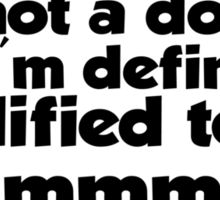 "I'm not a doctor, but I'm definitely qualified to go ""Hmmmm...""  Sticker"
