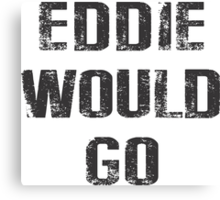EDDIE WOULD GO BIG Canvas Print