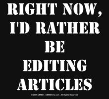 Right Now, I'd Rather Be Editing Articles - White Text by cmmei