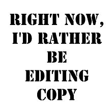 Right Now, I'd Rather Be Editing Copy - Black Text by cmmei