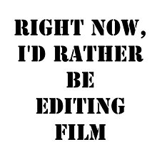 Right Now, I'd Rather Be Editing Film - Black Text by cmmei
