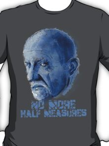 Mike Ehrmantraut - No Half Measures T-Shirt