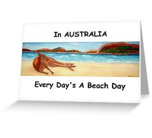 In AUSTRALIA Every Day's A Beach Day (Card) Greeting Card