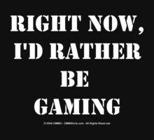 Right Now, I'd Rather Be Gaming - White Text by cmmei
