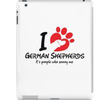 I Love German Shepherds It's People Who Annoy Me iPad Case/Skin