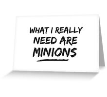 What I Really Need Are Minions Greeting Card