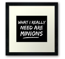 What I Really Need Are Minions Framed Print