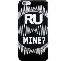 R U Mine? White Text, Gry/Blck iPhone Case/Skin