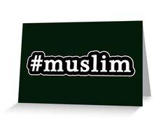 Muslim - Hashtag - Black & White Greeting Card