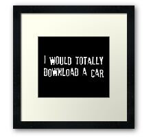 I Would Totally Download a Car Framed Print