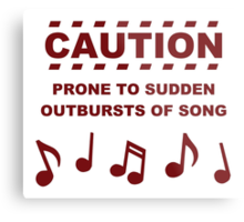Caution Prone to Sudden Outbursts of Song Metal Print