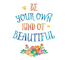 Watercolor Typography Quote 'Be Your Own Kind of Beautiful' Photographic Print