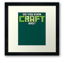 Do You Even CRAFT, Bro? Framed Print