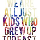 We Are Just Kids Who Grew Up Too Fast by Deborah  Stormborn