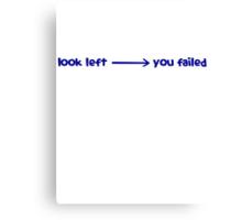 Look left ---> you failed Canvas Print