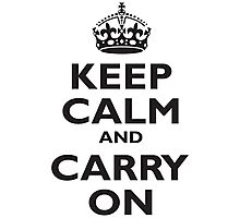 Keep Calm & Carry On, Be British! UK, United Kingdom, Black on white Photographic Print