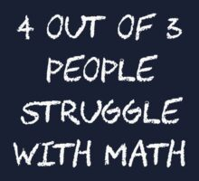 People Struggle With Math Class by TheShirtYurt