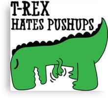 T-Rex Hates Pushups Canvas Print