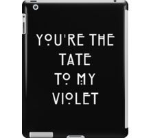 You're the Tate to my Violet iPad Case/Skin