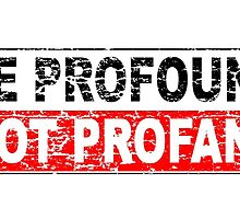 BE PROFOUND - NOT PROFANE by tshirtchristian