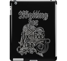 Waiting for the bad guy iPad Case/Skin