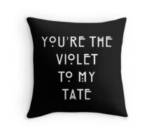 You're the Violet to my Tate Throw Pillow
