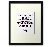 Moonrise Kingdom Quote - I love you but you don't know what you're talking about Framed Print