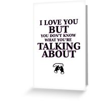 Moonrise Kingdom Quote - I love you but you don't know what you're talking about Greeting Card