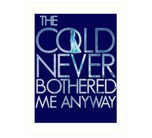 the cold never bothered me anyway Art Print