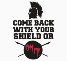 300 : Come Back With Your Shield Or On It T-Shirt
