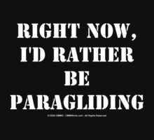 Right Now, I'd Rather Be Paragliding - White Text by cmmei