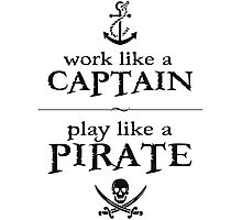 Work Like a Captain, Play Like a Pirate Photographic Print